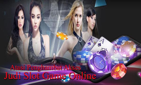 Atasi Penghambat Akses Judi Slot Game Online