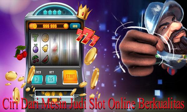 Ciri Dari Mesin Slot Online Berkualitas