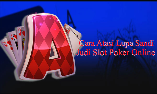 Lakukan Ini Ketika Lupa Sandi Slot Poker Online