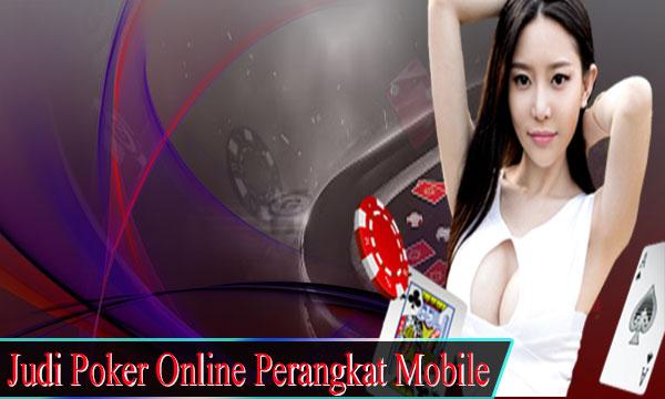 Main Judi Poker Online Lewat Perangkat Mobile Kesayangan