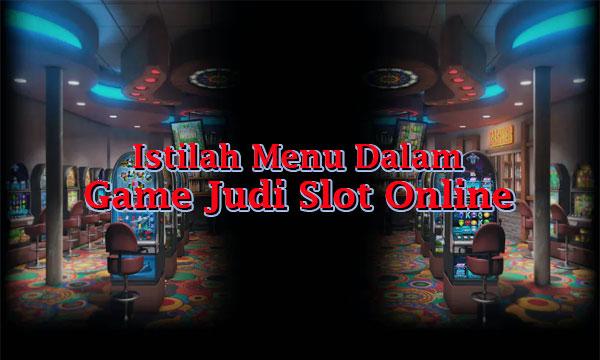 Istilah Menu Dalam Game Slot Online