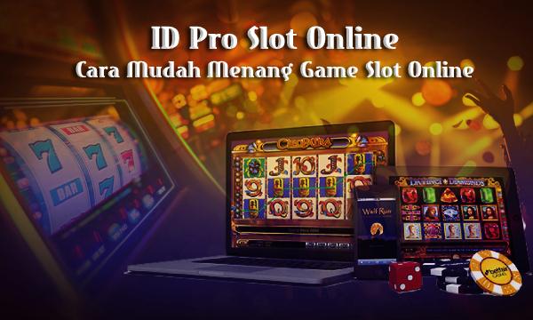 ID Pro Slot Online : Cara Mudah Menang Game Slot Online